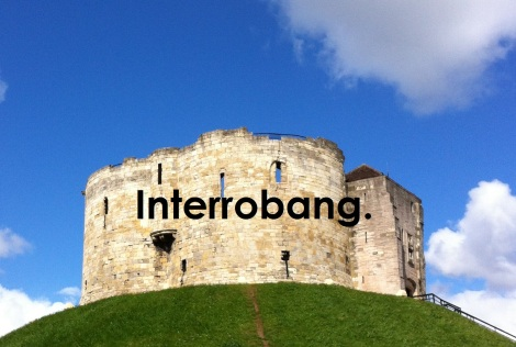 Interrobang Cliffords Tower